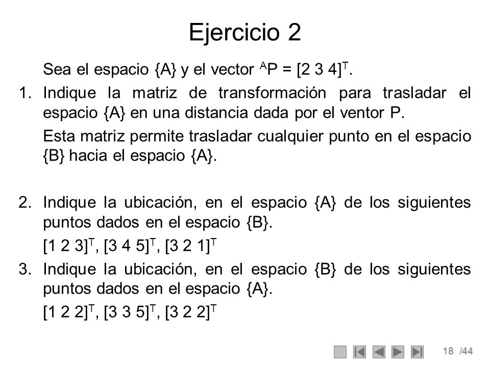 Ejercicio 2 Sea el espacio {A} y el vector AP = [2 3 4]T.